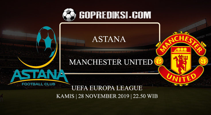 PREDIKSI BOLA ASTANA VS MANCHESTER UNITED 28 NOVEMBER 2019