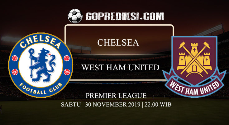 PREDIKSI BOLA CHELSEA VS WEST HAM UNITED 30 NOVEMBER 2019