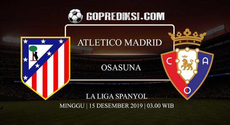 PREDIKSI BOLA ATLETICO MADRID VS OSASUNA 15 DESEMBER 2019
