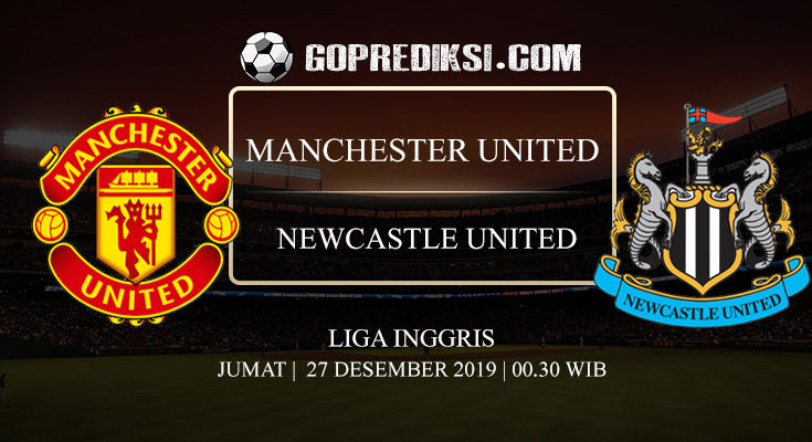 PREDIKSI BOLA MANCHESTER UNITED VS NEWCASTLE UNITED 27 DESEMBER 2019