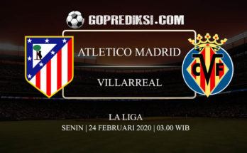 PREDIKSI BOLA ATLETICO MADRID VS VILLARREAL 24 FEBRUARI 2020