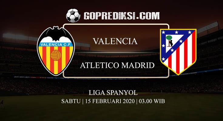 PREDIKSI BOLA VALENCIA VS ATLETICO MADRID 15 FEBRUARI 2020